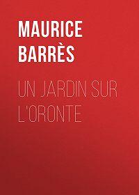 Maurice Barrès -Un jardin sur l'Oronte