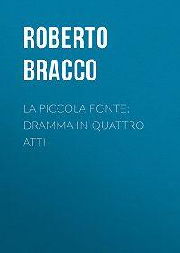 Roberto Bracco -La piccola fonte: Dramma in quattro atti