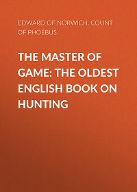 Edward  -The Master of Game: The Oldest English Book on Hunting