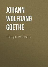 Johann Wolfgang -Torquato Tasso