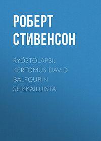 Роберт Стивенсон -Ryöstölapsi: Kertomus David Balfourin seikkailuista