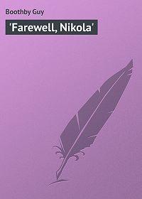 Guy Boothby -'Farewell, Nikola'