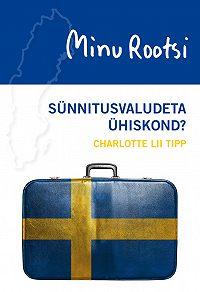 Charlotte Lii Tipp -Minu Rootsi. Sünnitusvaludeta ühiskond?