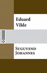 Eduard Vilde -Suguvend Johannes