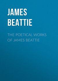 James Beattie -The Poetical Works of James Beattie