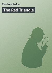 Arthur Morrison -The Red Triangle