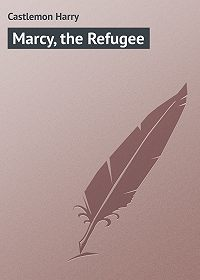 Harry Castlemon -Marcy, the Refugee