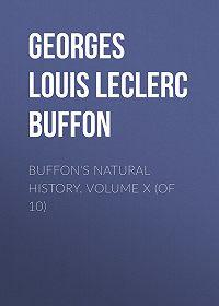 Georges Buffon -Buffon's Natural History. Volume X (of 10)