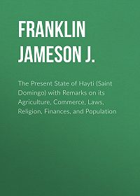 Jameson Franklin -The Present State of Hayti (Saint Domingo) with Remarks on its Agriculture, Commerce, Laws, Religion, Finances, and Population