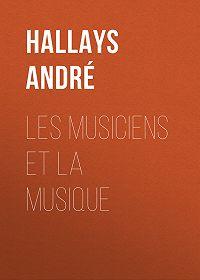 André Hallays -Les musiciens et la musique