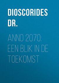 Dr. Dioscorides -Anno 2070: Een blik in de toekomst