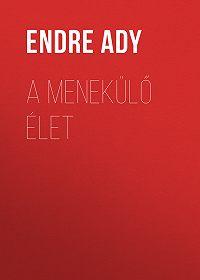 Endre Ady -A menekülő Élet