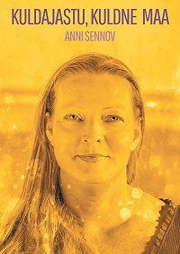 Anni Sennov -Kuldajastu, kuldne Maa