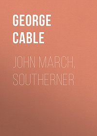 George Cable -John March, Southerner