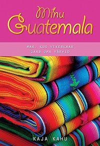 Kaja Kahu -Minu Guatemala
