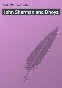 William Yeats -John Sherman and Dhoya