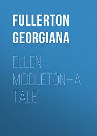 Georgiana Fullerton -Ellen Middleton—A Tale