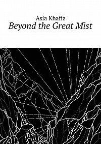 Asia Khafiz - Beyond the Great Mist