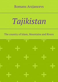 Romans Arzjancevs -Tajikistan. The country of Islam, Mountains and Rivers
