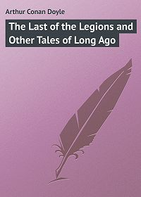Arthur Conan Doyle -The Last of the Legions and Other Tales of Long Ago