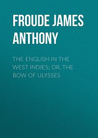 James Froude -The English in the West Indies; Or, The Bow of Ulysses