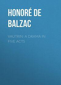 Honoré de -Vautrin: A Drama in Five Acts