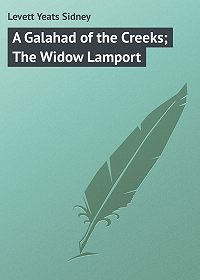 Yeats Levett -A Galahad of the Creeks; The Widow Lamport