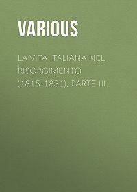 Various -La vita Italiana nel Risorgimento (1815-1831), parte III