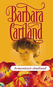 Barbara Cartland - Armastusest sündinud