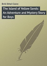 Ethel Brill -The Island of Yellow Sands: An Adventure and Mystery Story for Boys