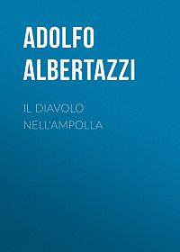 Adolfo Albertazzi -Il diavolo nell'ampolla