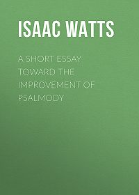 Isaac Watts -A Short Essay Toward the Improvement of Psalmody