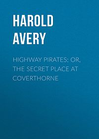 Harold Avery -Highway Pirates; or, The Secret Place at Coverthorne
