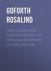 Rosalind Goforth -How I Know God Answers Prayer: The Personal Testimony of One Life-Time