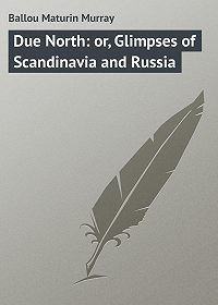 Maturin Ballou -Due North: or, Glimpses of Scandinavia and Russia