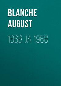 August Blanche -1868 ja 1968