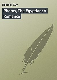 Guy Boothby -Pharos, The Egyptian: A Romance