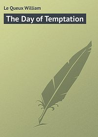 William Le Queux -The Day of Temptation