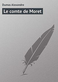 Alexandre Dumas -Le comte de Moret