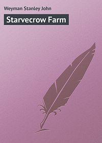 Stanley Weyman -Starvecrow Farm