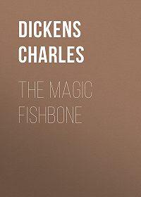 Charles Dickens -The Magic Fishbone