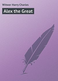 Harry Witwer -Alex the Great