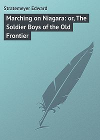 Edward Stratemeyer -Marching on Niagara: or, The Soldier Boys of the Old Frontier