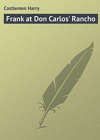 Harry Castlemon -Frank at Don Carlos' Rancho