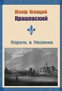 Юзеф Крашевский -Король в Несвиже (сборник)