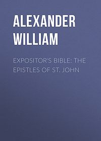 William Alexander -Expositor's Bible: The Epistles of St. John