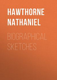 Nathaniel Hawthorne -Biographical Sketches