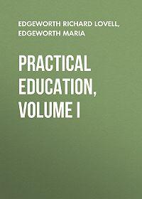 Richard Edgeworth -Practical Education, Volume I
