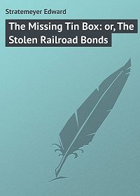 Edward Stratemeyer -The Missing Tin Box: or, The Stolen Railroad Bonds