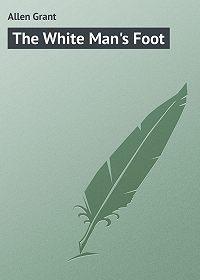 Grant Allen -The White Man's Foot